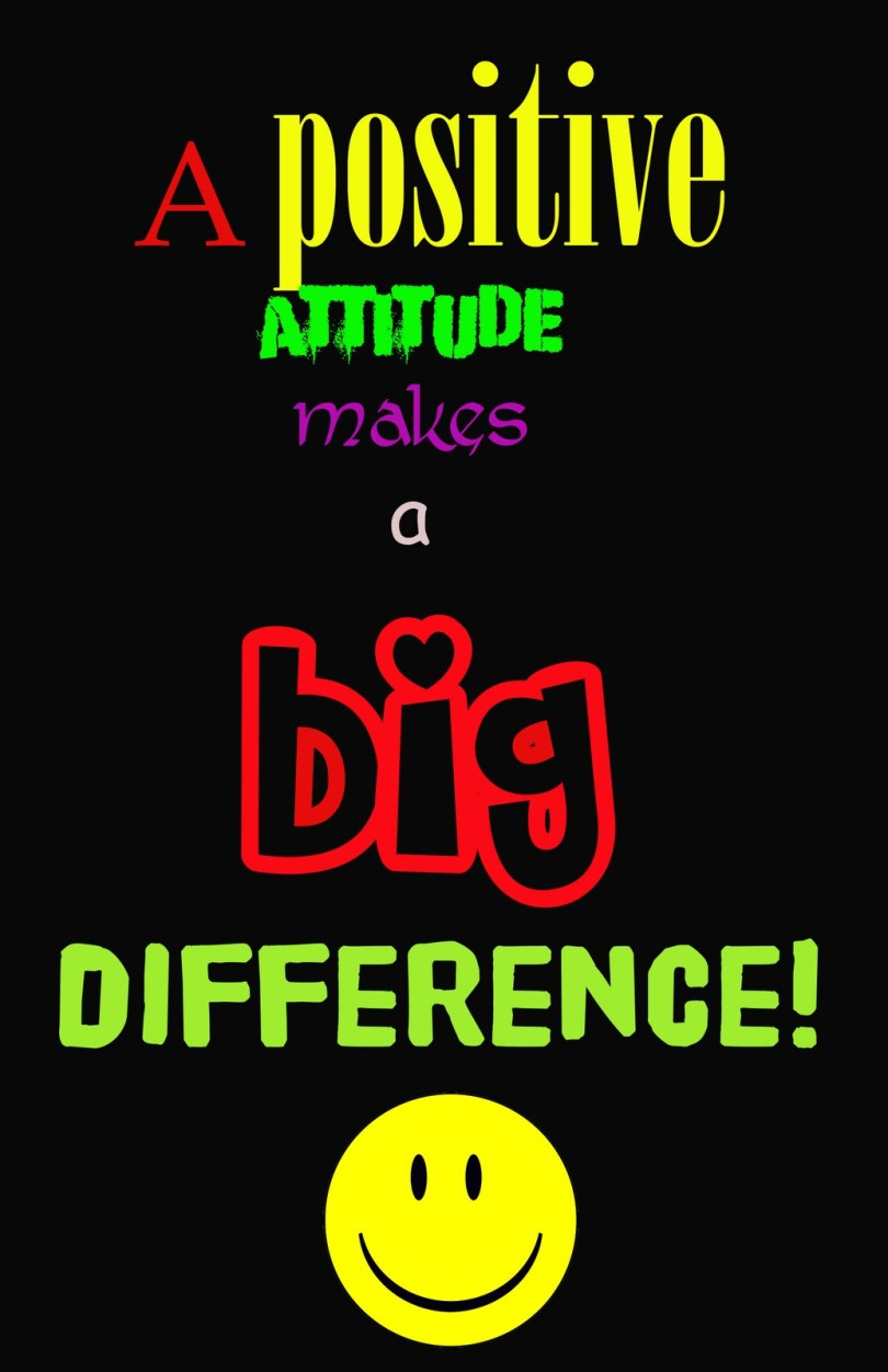 a positive attitude makes a big difference!