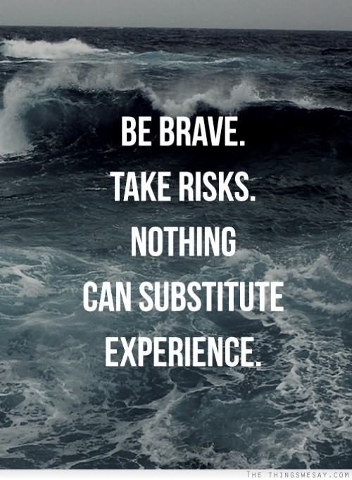 experience sayings be brave take risk nothing can substitute experience