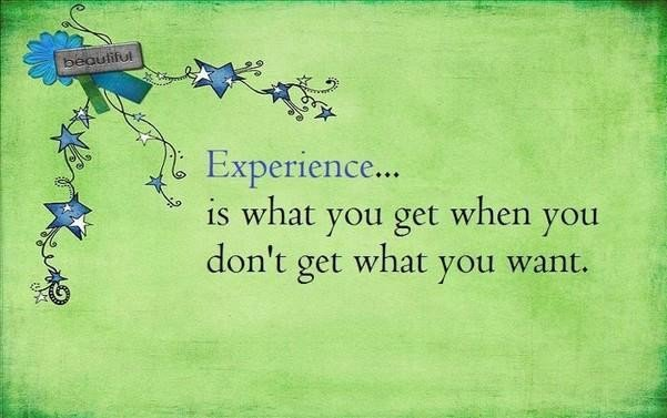 experience sayings experience is what you get when you don't get what you want