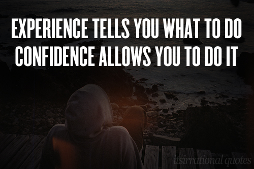 experience sayings experience tells you what to do confidence allows you to do it