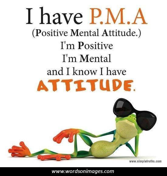i have p.m.a I'm positive I'm mental and i know i have attitude.