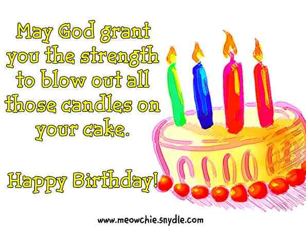 may god grant you the strength to blow out all those candles on your cake.