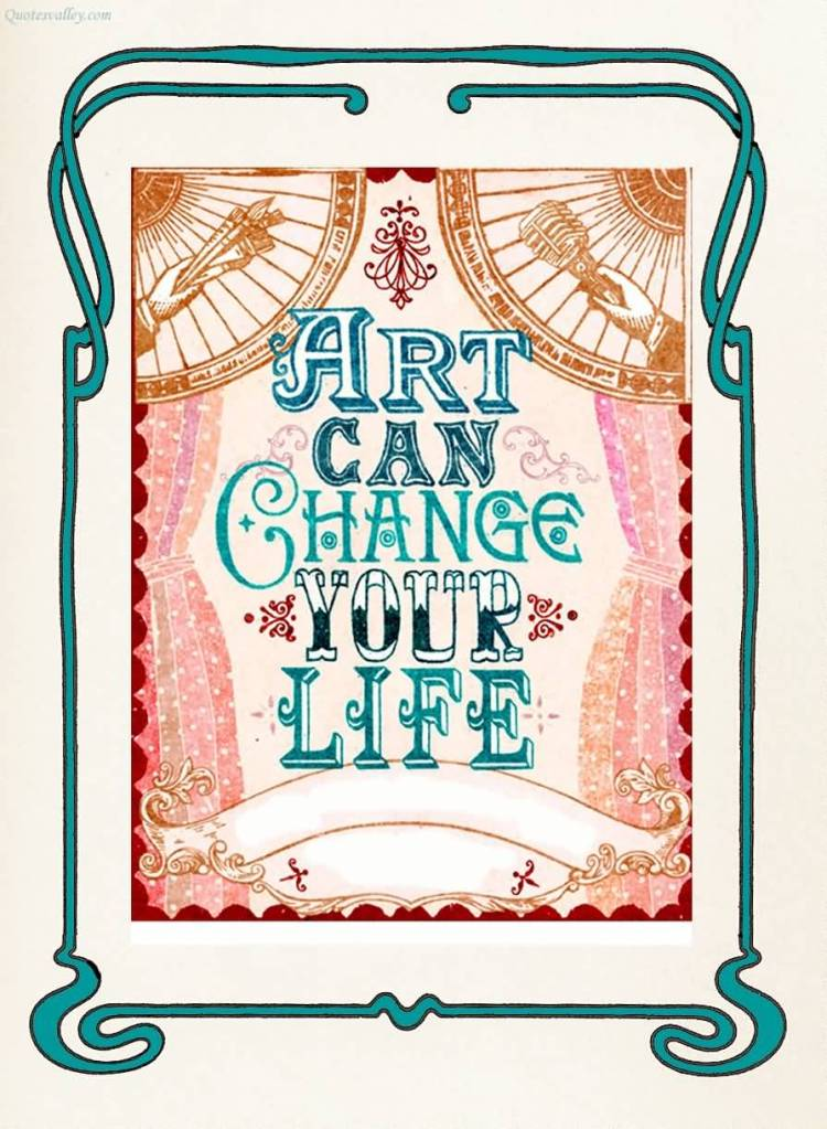Art quotes art can change your life