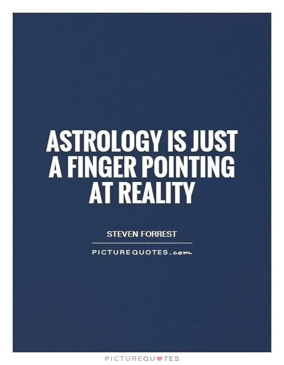 Astrology Quotes astrology is just a finger pointing at reality