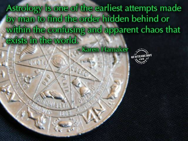 Astrology Sayings astrology is one of the earliest attempts made by man to fling