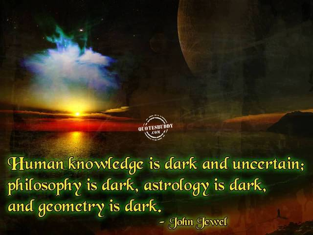 Astrology Sayings human knowledge is dark and uncertain