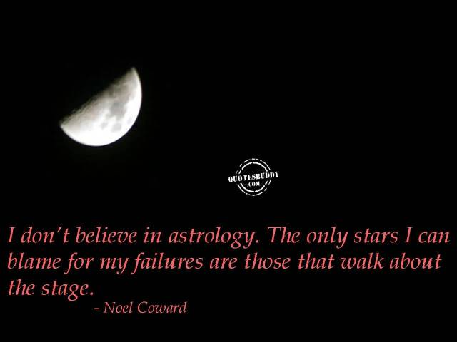 Astrology Sayings i don't believe in astrology the only stars