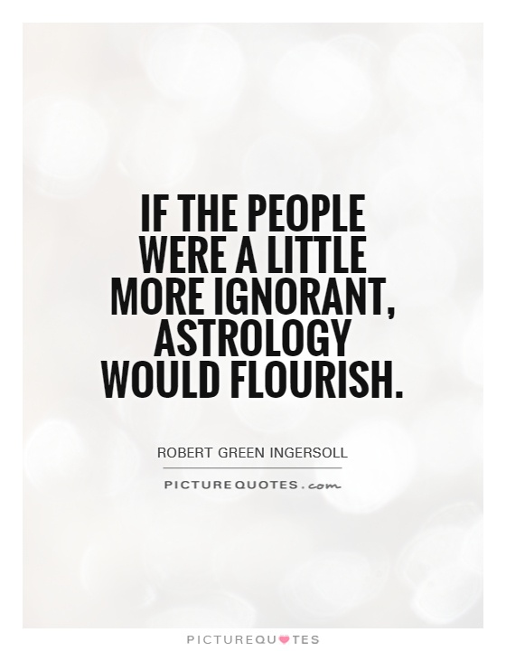 Astrology Sayings if the people were a little more ignorant