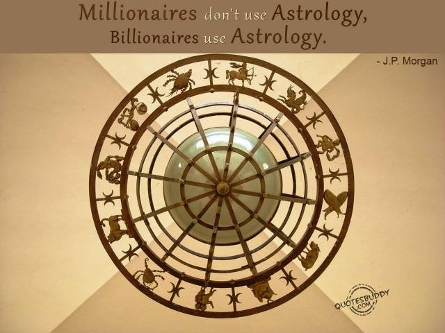 Astrology Sayings millionaires don't use astrology billionaires use