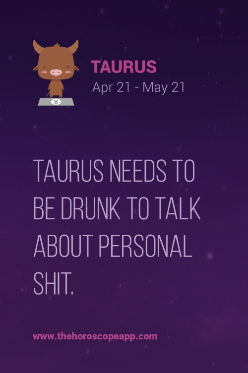 Astrology Sayings Taurus needs to be drunk to talk about personal