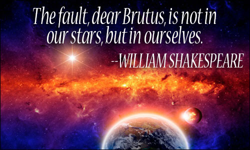 Astrology Sayings the fault dear Brutus is not in our stars but in ourselves