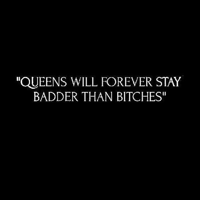 Bad Bitch Quotes Queens will forver stay badder than
