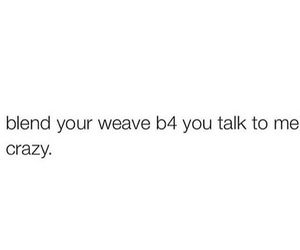 Bad Bitch Quotes blend your weave b4 you talk to me crazy