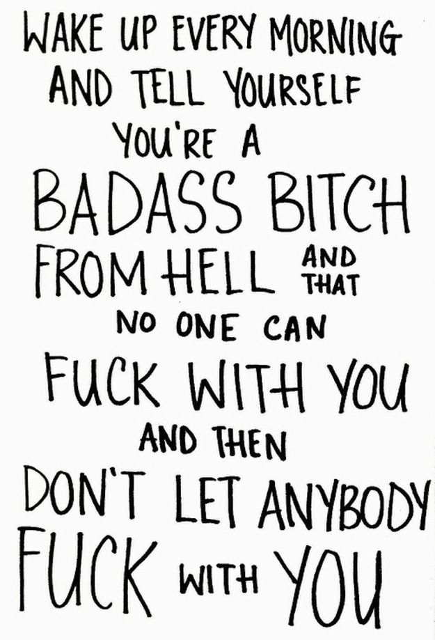 Bad Bitch Quotes wake UP every morning and tell yourself you're a badass bitch from hell