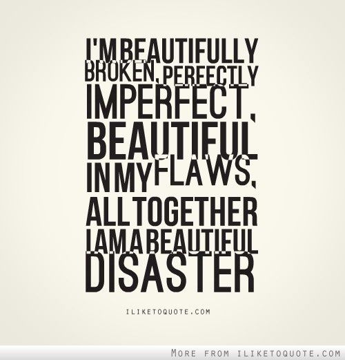 Beautiful Disaster Quotes i m beautifully broken perfectly