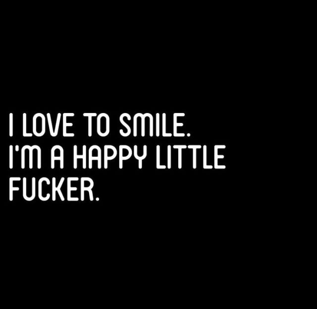 Bitch Quotes i love to smile I'm a happy little fucker