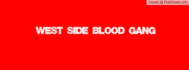 Blood Gang Quotes West side blood gang