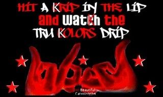Blood Gang Quotes hit a krip in the lid and watch teh tru color drip