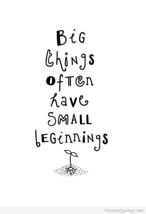 Business Quotes big things often have small beginnings