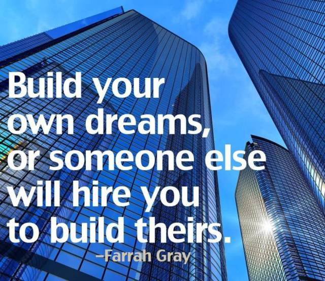 Business Quotes build your own dreams or someone else will hire you to build theirs