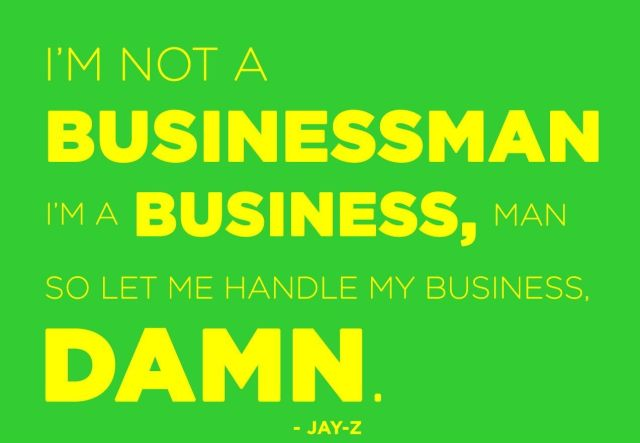 Business Quotes i m not a businessman I'm a business man so let me handle my business damn
