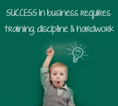 Business Quotes success in business requires training discipline hard work
