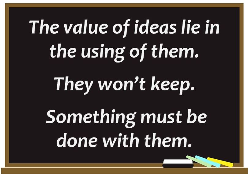 Business Quotes the value of ideas lie in the using of them