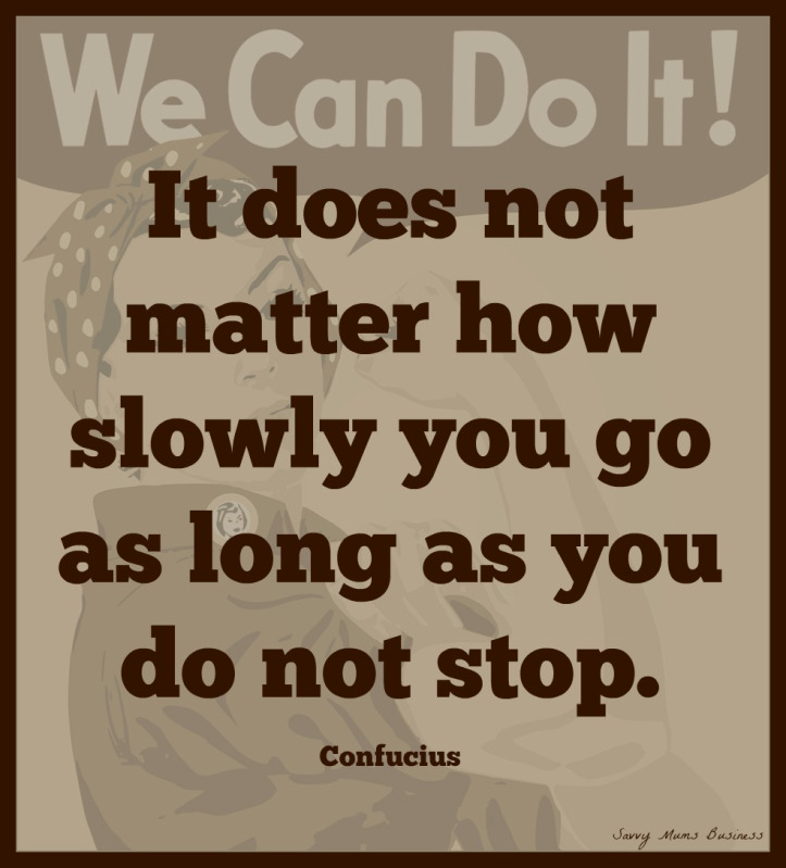 Business Quotes we can do it it does not matter how slowly you go as long as you do not stop