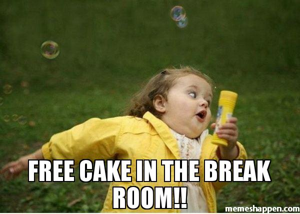 Cake Meme free cake in the break room