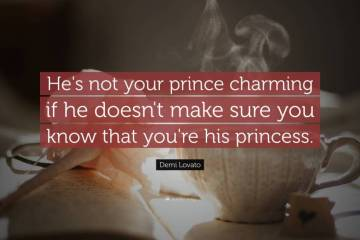 Charming Quotes he's not your prince charming if he doesn't make sure you know