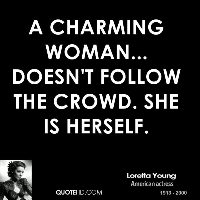 Charming sayings a charming woman doest follow the crowd