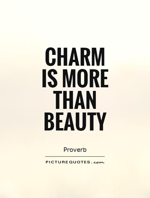 Charming sayings charm is more than beauty