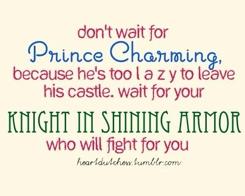 Charming sayings don't wait for prince charming