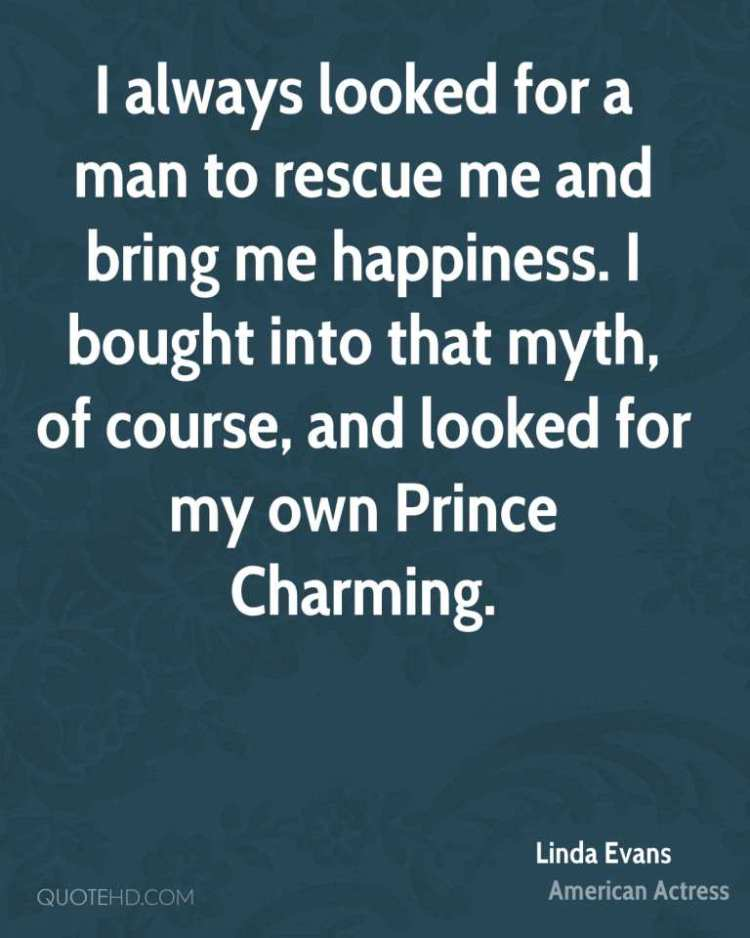 Charming sayings i always looked for a man to rescue me and