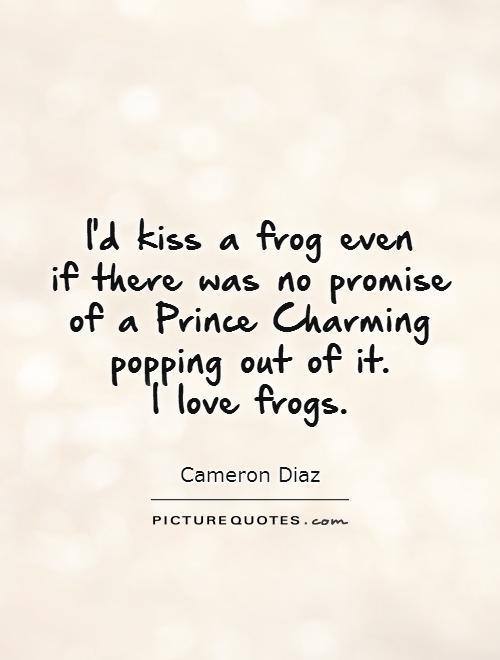 Charming sayings id kiss a frog even if there was no promise
