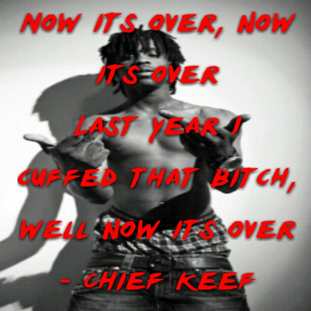 Chief Keef Quotes no its over now its over last year cuffed that bitch