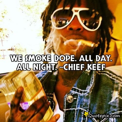 Chief Keef Quotes we smoke dope all day all right chief