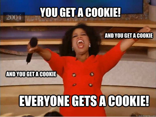 Cookie Meme you get a cookie and you get a cookie