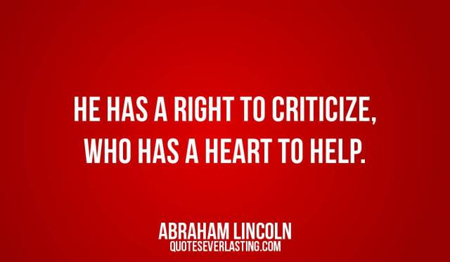 Criticize sayings he has a right to criticize who has a heart to help
