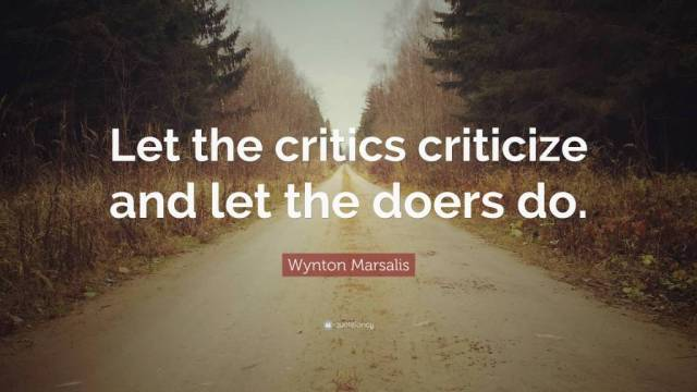 Criticize sayings let the critics criticize and let the doers do