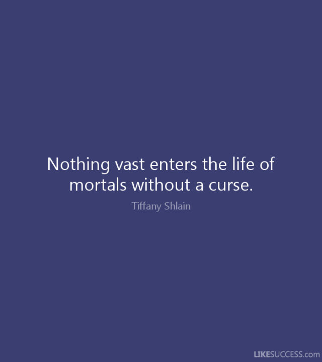 Curse Sayings nothing vast enters the life of mortals without a curse