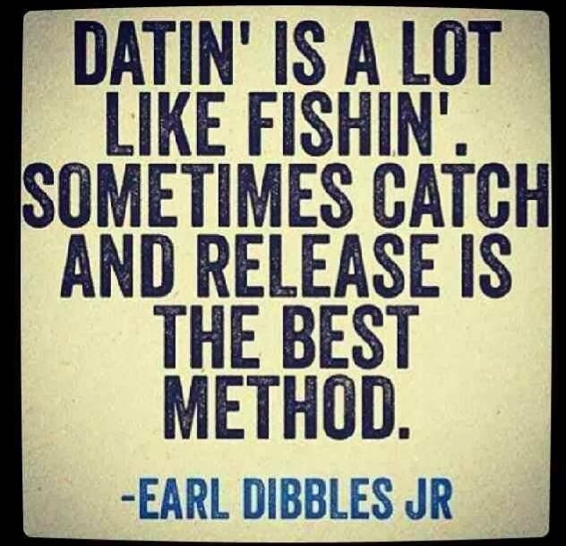 Dating sayings dating is a lot like fishing sometimes catch
