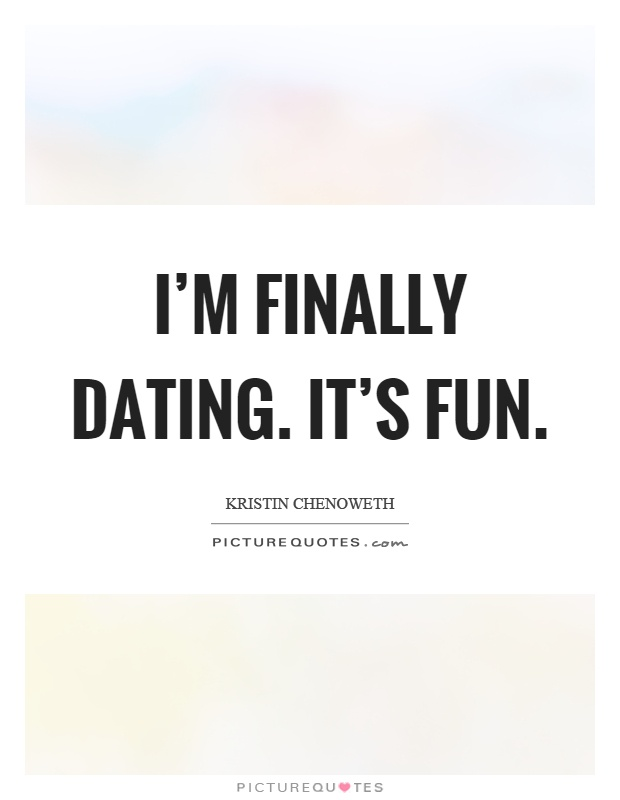 Dating sayings i m finally dating it s fun