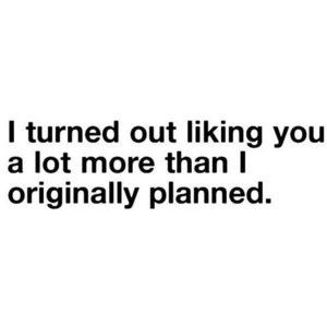 Dating sayings i turned out liking you a lot
