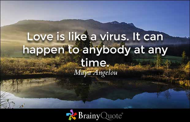 Dating sayings love is like a virus it can happen to anybody at