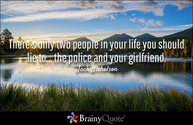 Dating sayings there only two people in your life you should lie to the