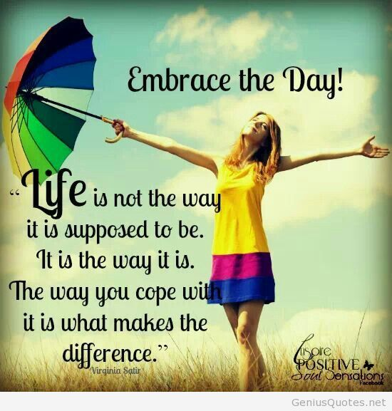 Day Quotes embrace the day life is not the way it is supposed
