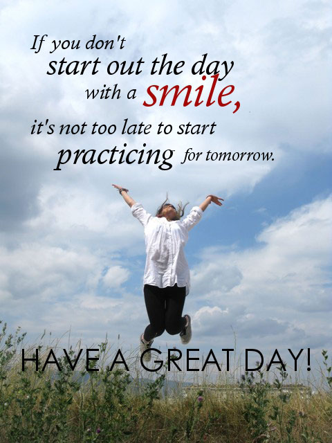 Day Quotes if you don't start out the day with a smile its not