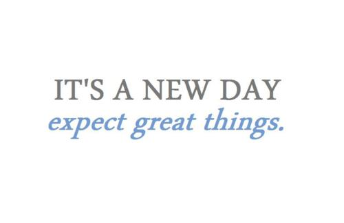 Day Quotes it s a new day expect great things