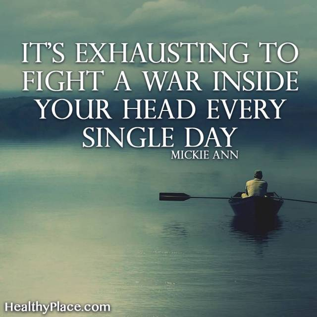 Day Quotes its's exhausting to fight a war inside your heard every single day